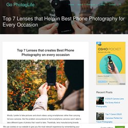 Top 7 Lenses that Help in Best Phone Photography for Every Occasion – Go PhotogLife