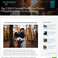 Top 7 DSLR Cameras Polish Your Portrait Photography Skills (To be published) – Go PhotogLife