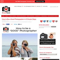 Photography Tutorial How to Be a Good Photographer — iHeartFaces.com