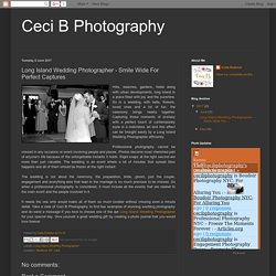 Ceci B Photography: Long Island Wedding Photographer - Smile Wide For Perfect Captures