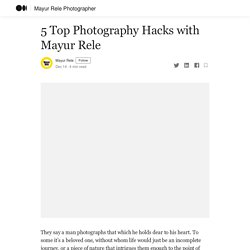 5 Top Photography Hacks with Mayur Rele