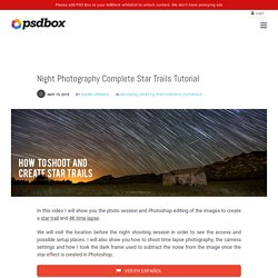 Night Photography Complete Star Trails Tutorial - 300+ free Photoshop Tutorials