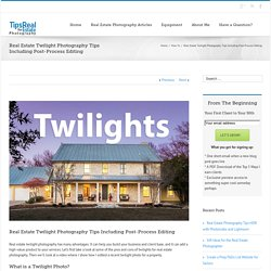 Real Estate Twilight Photography Tips Including Post-Processing