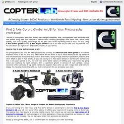 Find 2 Axis Gorpro Gimbal in US for Your Photography Profession : Copterlab