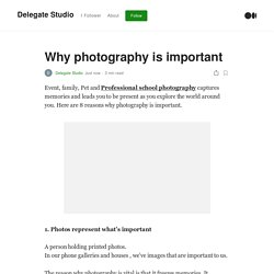 Why photography is important. Event, family, Pet and Professional…