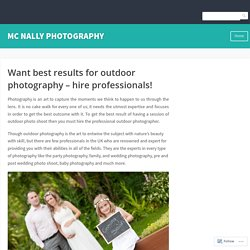 Want best results for outdoor photography – hire professionals! – MC NALLY PHOTOGRAPHY