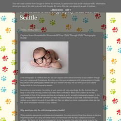 Capture Some Remarkable Moments Of Your Child Through Child Photography Seattle