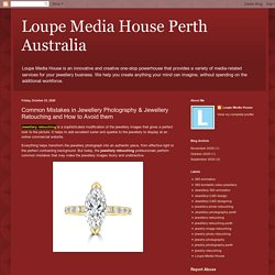 Loupe Media House Perth Australia: Common Mistakes in Jewellery Photography & Jewellery Retouching and How to Avoid them