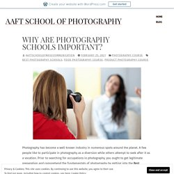 Why are Photography Schools Important? – AAFT School Of Photography