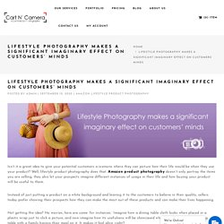 Lifestyle Photography Makes A Significant Imaginary Effect On Customers' Minds - CartNCamera