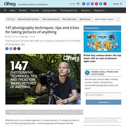 147 photography techniques, tips and tricks for taking pictures of anything