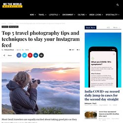 Top 5 Travel Photography Tips and Techniques to Slay An Instagram Feed