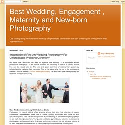 Best Wedding, Engagement , Maternity and New-born Photography : Importance of Fine Art Wedding Photography For Unforgettable Wedding Ceremony