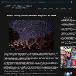 How To Photograph Star Trails - Photography by James Vernacotola