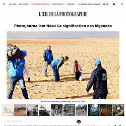 Photojournalism Now: La signification des légendes