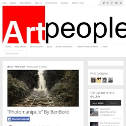 """""""Photomanipule"""" By BenBoré - Art People Gallery"""