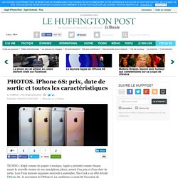 iPhone 6S: prix, date de sortie et toutes les caractéristiques