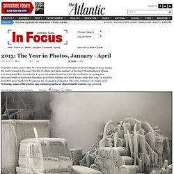 2013: The Year in Photos, January - April - In Focus