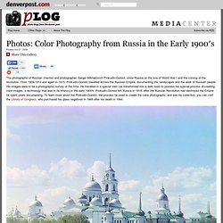 Captured: Color Photography from Russia in the Early 1900's | Plog — World news photography, Photos — The Denver Post