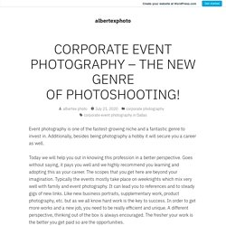 CORPORATE EVENT PHOTOGRAPHY – THE NEW GENRE OF PHOTOSHOOTING! – albertexphoto