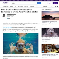Fake it 'Til You Make it: Woman Uses Photoshop to Create Phony Vacation Photos
