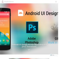 Android UI Design Kit for Photoshop 4.4 [Free Download] – #androiduiux