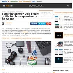 Sem Photoshop? Veja 5 editores grátis tão bons quanto o programa da Adobe