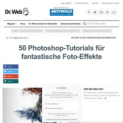 41 super Photoshop-Tutorials für fantastische Foto-Effekte