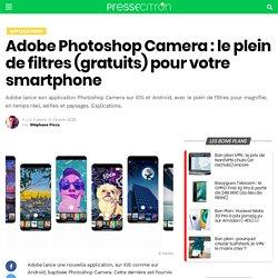 Adobe Photoshop Camera : le plein de filtres (gratuits) pour votre smartphone