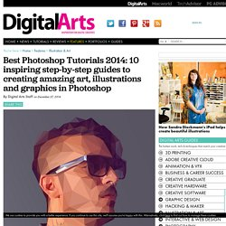 Best Photoshop Tutorials 2014: 10 inspiring step-by-step guides to creating amazing art, illustrations and graphics in Photoshop