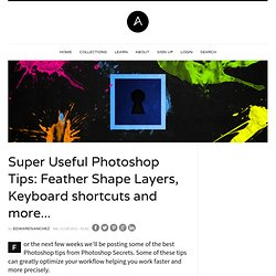 Super Useful Photoshop Tips: Feather Shape Layers, Keyboard shortcuts and more...