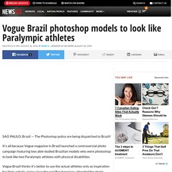 Vogue Brazil photoshop models to look like Paralympic athletes