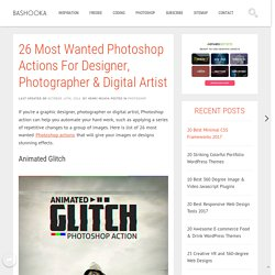 26 Most Wanted Photoshop Actions For Designer, Photographer & Digital Artist