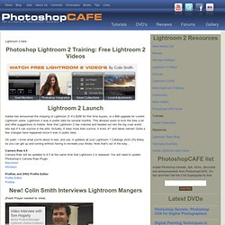 Photoshop Lightroom 2 launch at PhotoshopCAFE. Lightroom 2 learning site.