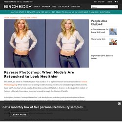 Reverse Photoshop: When Models Are Retouched to Look Healthier