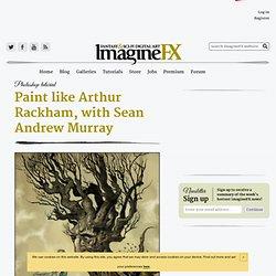 Paint like Arthur Rackham, with Sean Andrew Murray