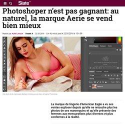 Photoshoper n'est pas gagnant: au naturel, la marque Aerie se vend bien mieux