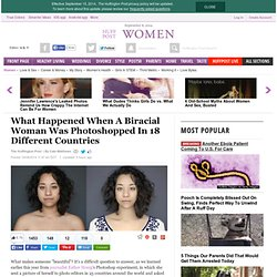 What Happened When A Biracial Woman Was Photoshopped In 18 Different Countries