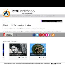 Effetto old TV con PhotoshopTotal Photoshop - Il primo sito di Video tutorial in Italiano su Photoshop, Fotografia, Illustrator, Premiere, After Effects, Dreamweaver e WordPress - Total Photoshop - Il primo sito di Video tutorial in Italiano su Photoshop,