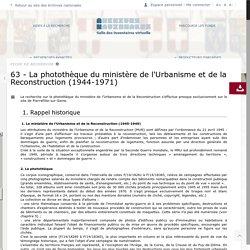 63 - La photothèque du ministère de l'Urbanisme et de la Reconstruction (1944-1971) - Salle des inventaires virtuelle