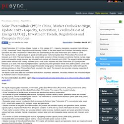 Solar Photovoltaic (PV) in China, Market Outlook to 2030, Update 2017 - Capacity, Generation, Levelized Cost of Energy (LCOE) , Investment Trends, Regulations and Company Profiles