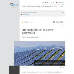 Photovoltaïque : la fièvre pérovskite