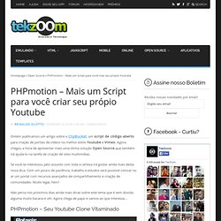PHPmotion - Mais um Script para você criar seu própio Youtube - TekZoom.com.brTekZoom.com.br