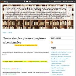 Phrase simple - phrase complexe - subordonnées - Oh-ce-cours ! Le blog oh-ce-cours.over-blog.com
