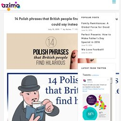 14 Polish phrases that British people find hilarious (and what you could say instead) - Azimo - Blog