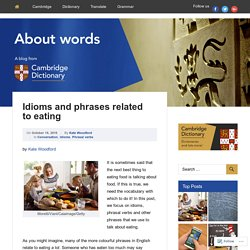 Idioms and phrases related to eating – About Words – Cambridge Dictionaries Online blog