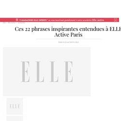 Ces 22 phrases inspirantes entendues à ELLE Active Paris - Elle Active