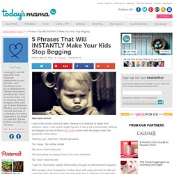 5 Phrases That Will INSTANTLY Make Your Kids Stop Begging - TodaysMama