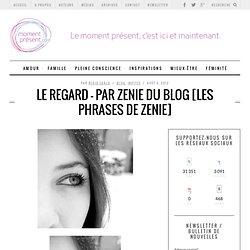 Le regard - par Zenie du blog [les phrases de Zenie]