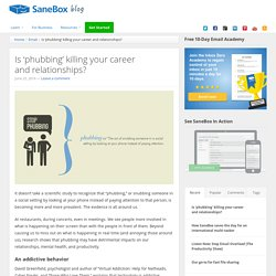 Is 'phubbing' killing your career and relationships? « SaneBox